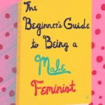 How To Be A Male Feminist - Joe Stevenson (artwork by Olga Perelman)