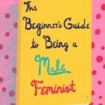 How To Be A Male Feminist - Joe Stevenson (artwork by Olga Perelman)